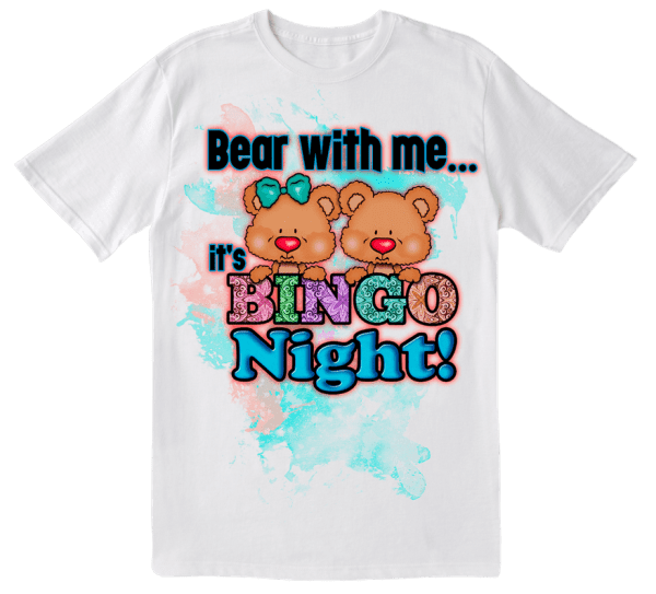 Tee Shirt - Bear With Me It's Bingo Night