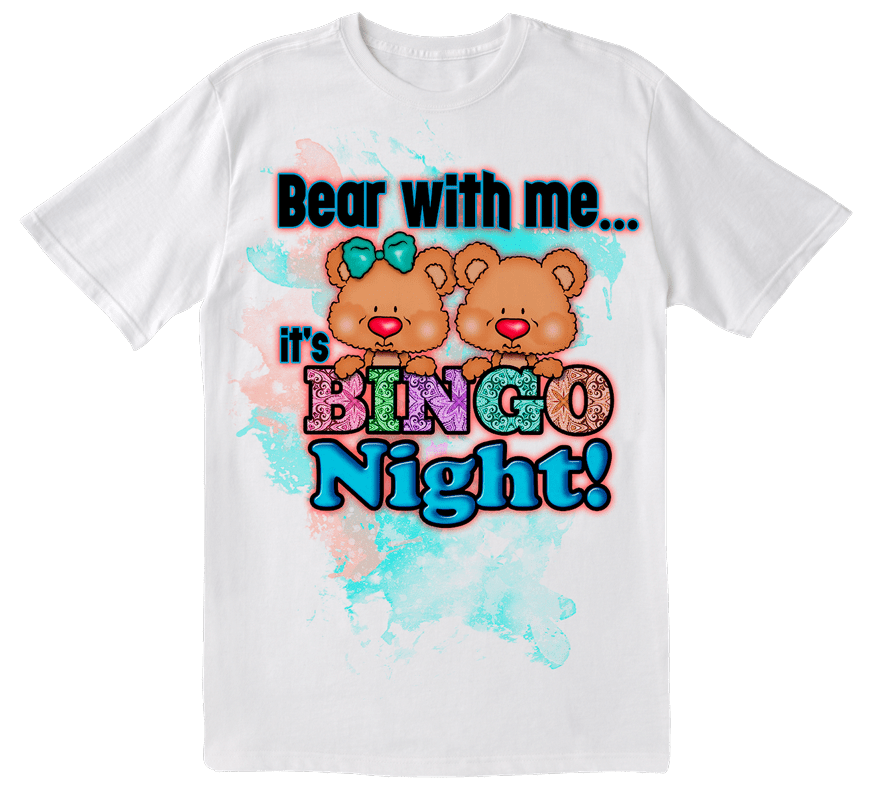 Tee Shirt – Bear With Me It's Bingo Night